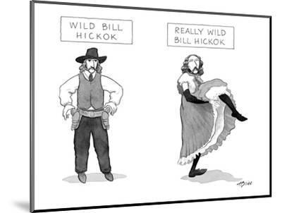 Wild Bill Hickok and Really Wild Bill Hickok - New Yorker Cartoon-Harry Bliss-Mounted Premium Giclee Print