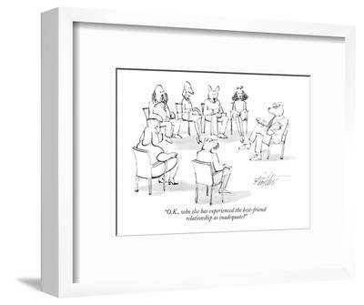"""""""O.K., who else has experienced the best-friend relationship as inadequate?"""" - New Yorker Cartoon-Mischa Richter-Framed Premium Giclee Print"""