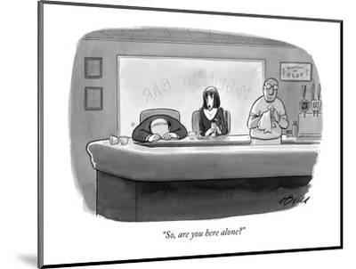 """""""So, are you here alone?"""" - New Yorker Cartoon-Harry Bliss-Mounted Premium Giclee Print"""