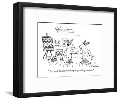 """""""I hear you've been doing exciting things with eggs and dye."""" - New Yorker Cartoon-Mike Twohy-Framed Premium Giclee Print"""