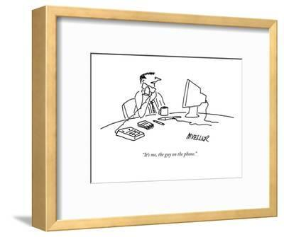 """It's me, the guy on the phone."" - New Yorker Cartoon-Peter Mueller-Framed Premium Giclee Print"
