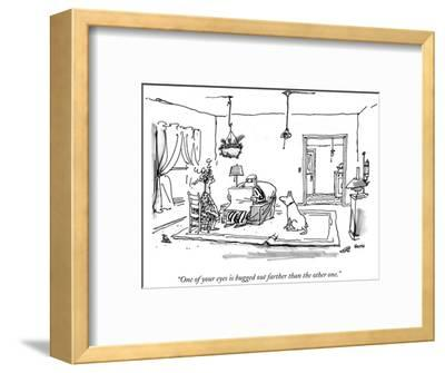 """""""One of your eyes is bugged out farther than the other one."""" - New Yorker Cartoon-George Booth-Framed Premium Giclee Print"""