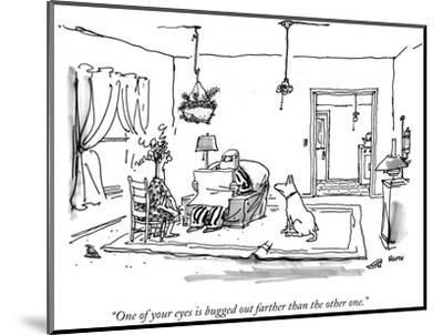 """""""One of your eyes is bugged out farther than the other one."""" - New Yorker Cartoon-George Booth-Mounted Premium Giclee Print"""