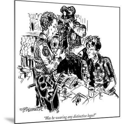 """Was he wearing any distinctive logos?"" - New Yorker Cartoon-William Hamilton-Mounted Premium Giclee Print"