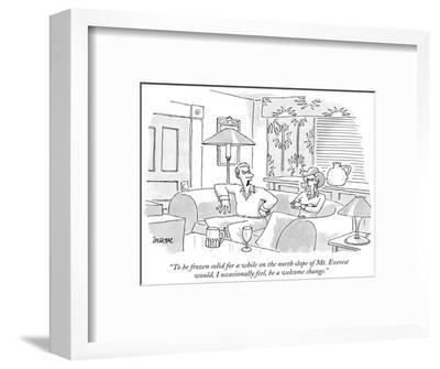 """""""To be frozen solid for a while on the north slope of Mt. Everest would, I…"""" - New Yorker Cartoon-Jack Ziegler-Framed Premium Giclee Print"""