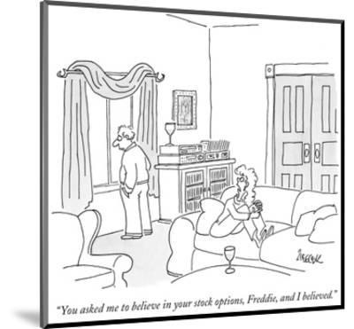 """You asked me to believe in your stock options, Freddie, and I believed."" - New Yorker Cartoon-Jack Ziegler-Mounted Premium Giclee Print"