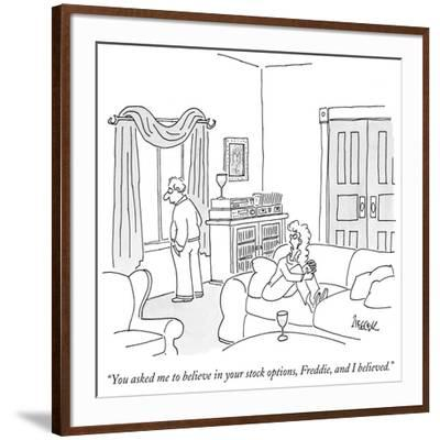 """You asked me to believe in your stock options, Freddie, and I believed."" - New Yorker Cartoon-Jack Ziegler-Framed Premium Giclee Print"