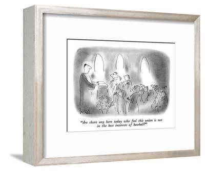 """""""Are there any here today who feel this union is not in the best interests…"""" - New Yorker Cartoon-Arnie Levin-Framed Premium Giclee Print"""