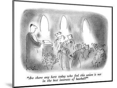 """""""Are there any here today who feel this union is not in the best interests…"""" - New Yorker Cartoon-Arnie Levin-Mounted Premium Giclee Print"""
