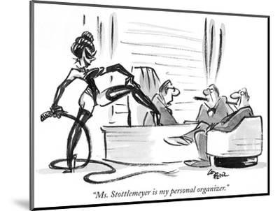 """Ms. Stottlemeyer is my personal organizer."" - New Yorker Cartoon-Lee Lorenz-Mounted Premium Giclee Print"