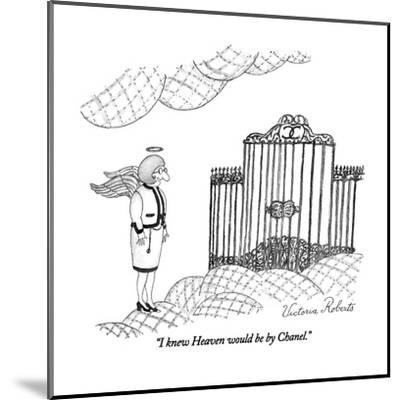 """I knew Heaven would be by Chanel."" - New Yorker Cartoon-Victoria Roberts-Mounted Premium Giclee Print"