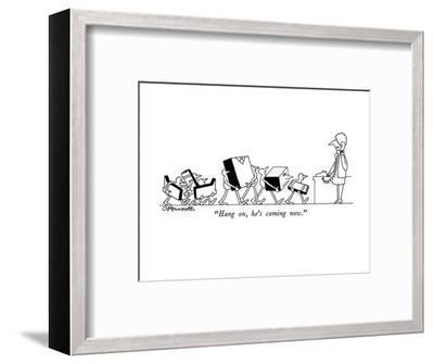 """Hang on, he's coming now."" - New Yorker Cartoon-Charles Barsotti-Framed Premium Giclee Print"