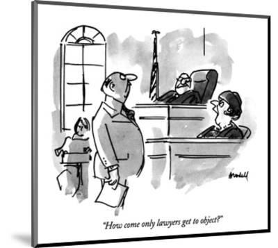 """How come only lawyers get to object?"" - New Yorker Cartoon-Frank Modell-Mounted Premium Giclee Print"