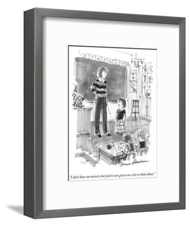 """""""I don't have an answer, but you've sure given me a lot to think about."""" - New Yorker Cartoon-Bernard Schoenbaum-Framed Premium Giclee Print"""