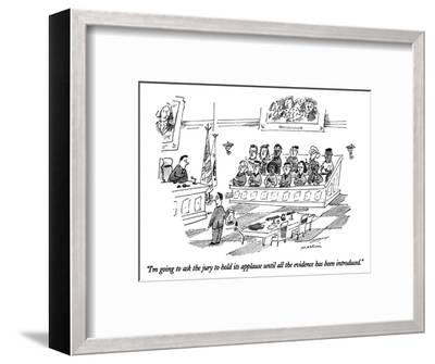 """""""I'm going to ask the jury to hold its applause until all the evidence has…"""" - New Yorker Cartoon-Michael Maslin-Framed Premium Giclee Print"""