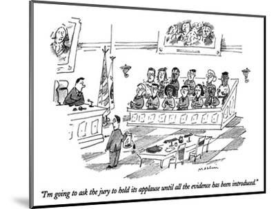 """""""I'm going to ask the jury to hold its applause until all the evidence has…"""" - New Yorker Cartoon-Michael Maslin-Mounted Premium Giclee Print"""