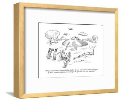 """"""" Why have we come?  Because only Earth offers the rock-bottom prices and ?"""" - New Yorker Cartoon-Michael Maslin-Framed Premium Giclee Print"""