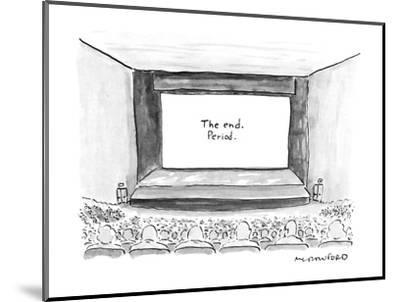 "Move screen says ""The end. Period."" - New Yorker Cartoon-Michael Crawford-Mounted Premium Giclee Print"