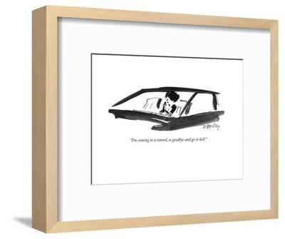 """I'm coming to a tunnel, so goodbye and go to hell."" - New Yorker Cartoon-Donald Reilly-Framed Premium Giclee Print"