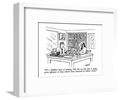 """""""It's a brilliant piece of writing, Ted, but we feel that it might prove o?"""" - New Yorker Cartoon-Tom Cheney-Framed Premium Giclee Print"""