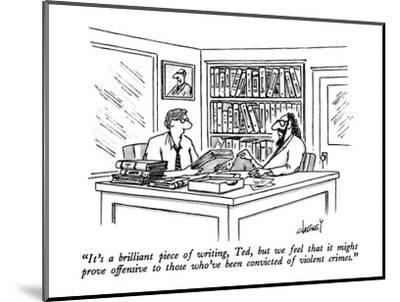 """""""It's a brilliant piece of writing, Ted, but we feel that it might prove o?"""" - New Yorker Cartoon-Tom Cheney-Mounted Premium Giclee Print"""