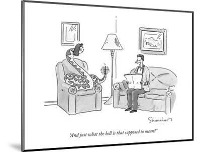 """And just what the hell is that supposed to mean?"" - New Yorker Cartoon-Danny Shanahan-Mounted Premium Giclee Print"