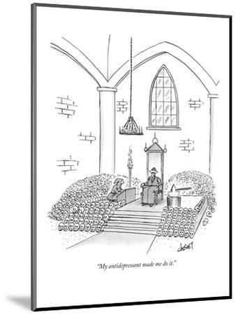 """My antidepressant made me do it."" - New Yorker Cartoon-Tom Cheney-Mounted Premium Giclee Print"