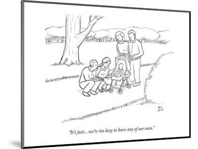 """""""It's just... we're too lazy to have any of our own."""" - New Yorker Cartoon-Paul Noth-Mounted Premium Giclee Print"""
