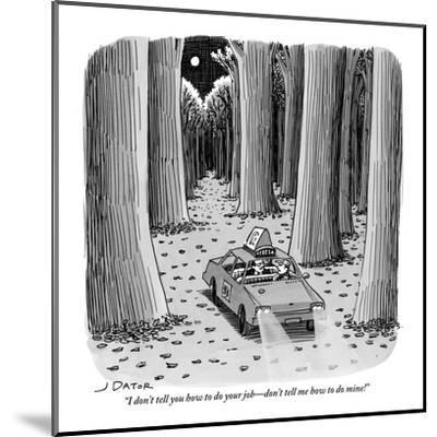 """I don't tell you how to do your job?don't tell me how to do mine!"" - New Yorker Cartoon-Joe Dator-Mounted Premium Giclee Print"