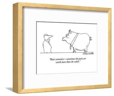 """Basic economics?sometimes the parts are worth more than the whole."" - New Yorker Cartoon-Charles Barsotti-Framed Premium Giclee Print"