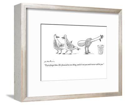 """""""Try to forget him. He's focussed on one thing, and it's not you and it ne?"""" - New Yorker Cartoon-Michael Maslin-Framed Premium Giclee Print"""