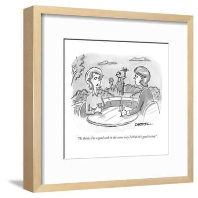 """""""He thinks I'm a good cook in the same way I think he's good in bed."""" - New Yorker Cartoon-C. Covert Darbyshire-Framed Premium Giclee Print"""