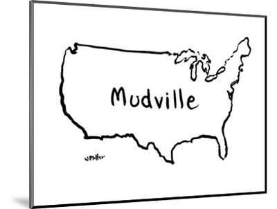 """The map of the US that says, """"Mudville"""" - New Yorker Cartoon-Warren Miller-Mounted Premium Giclee Print"""