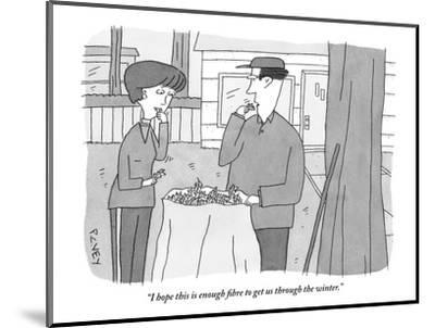 """I hope this is enough fibre to get us through the winter."" - New Yorker Cartoon-Peter C. Vey-Mounted Premium Giclee Print"