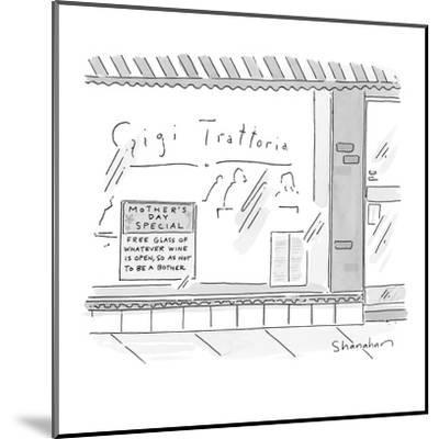 Sign in restaurant window reads, 'Mother's Day Special, Free Glass of What? - New Yorker Cartoon-Danny Shanahan-Mounted Premium Giclee Print