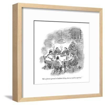 """""""He's a former general in Saddam's Army, but we need his expertise."""" - New Yorker Cartoon-Frank Cotham-Framed Premium Giclee Print"""