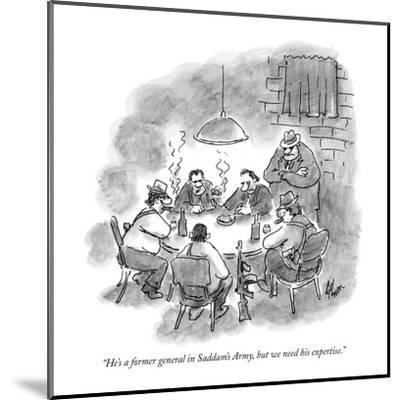 """""""He's a former general in Saddam's Army, but we need his expertise."""" - New Yorker Cartoon-Frank Cotham-Mounted Premium Giclee Print"""