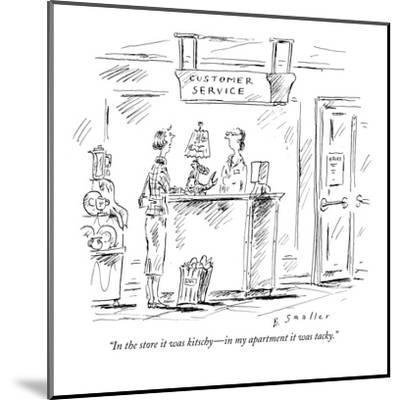 """""""In the store it was kitschy?in my apartment it was tacky."""" - New Yorker Cartoon-Barbara Smaller-Mounted Premium Giclee Print"""