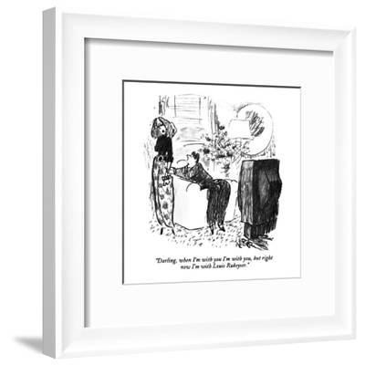 """Darling, when I'm with you I'm with you, but right now I'm with Louis Ruk?"" - New Yorker Cartoon-Robert Weber-Framed Premium Giclee Print"