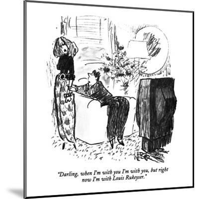 """Darling, when I'm with you I'm with you, but right now I'm with Louis Ruk?"" - New Yorker Cartoon-Robert Weber-Mounted Premium Giclee Print"