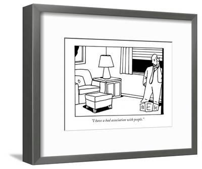 """I have a bad association with people."" - New Yorker Cartoon-Bruce Eric Kaplan-Framed Premium Giclee Print"