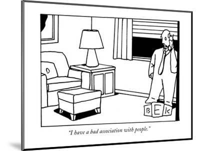 """I have a bad association with people."" - New Yorker Cartoon-Bruce Eric Kaplan-Mounted Premium Giclee Print"