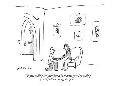 """""""I'm not asking for your hand in marriage?I'm asking you to pull me up off?-Michael Maslin-Framed Premium Giclee Print"""