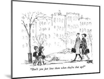 """""""Don't you just love them when they're that age?"""" - New Yorker Cartoon-Robert Weber-Mounted Premium Giclee Print"""
