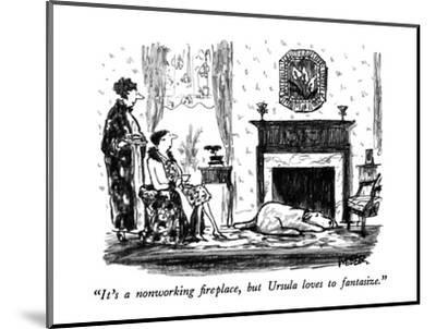 """It's a nonworking fireplace, but Ursula loves to fantasize."" - New Yorker Cartoon-Robert Weber-Mounted Premium Giclee Print"
