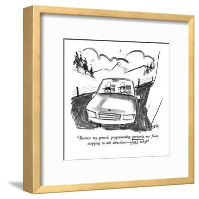 """""""Because my genetic programming prevents me from stopping to ask direction?"""" - New Yorker Cartoon-Donald Reilly-Framed Premium Giclee Print"""