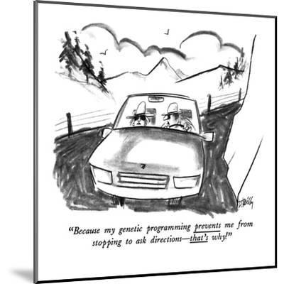 """""""Because my genetic programming prevents me from stopping to ask direction?"""" - New Yorker Cartoon-Donald Reilly-Mounted Premium Giclee Print"""