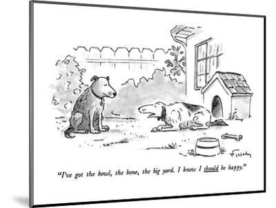 """""""I've got the bowl, the bone, the big yard. I know I should be happy."""" - New Yorker Cartoon-Mike Twohy-Mounted Premium Giclee Print"""