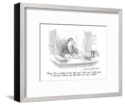"""Joyce, I'm so madly in love with you I can't eat, I can't sleep, I can't ?"" - New Yorker Cartoon-Bernard Schoenbaum-Framed Premium Giclee Print"