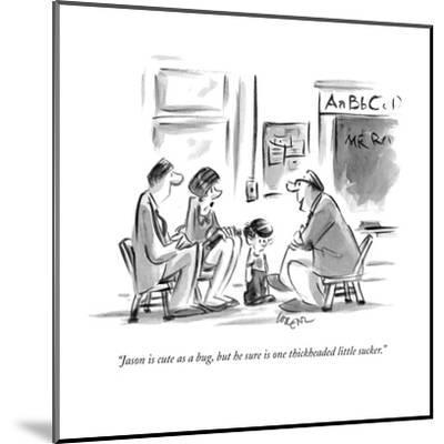"""""""Jason is cute as a bug, but he sure is one thickheaded little sucker."""" - New Yorker Cartoon-Lee Lorenz-Mounted Premium Giclee Print"""